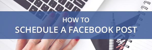 How to schedule your posts in Facebook