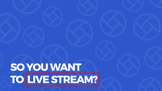 So you want to livestream?