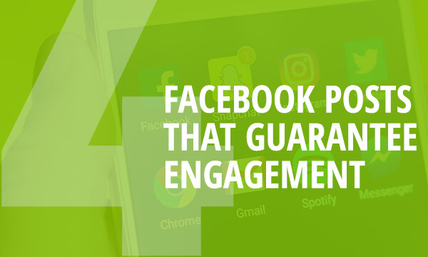 4 Facebook Posts That Guarantee Engagement