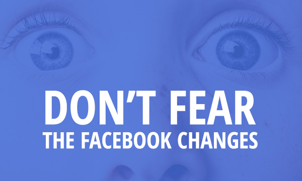 The changes to the Facebook news feed, and why you shouldn't fear them.