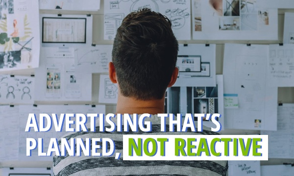 Advertising that's Planned, Not Reactive
