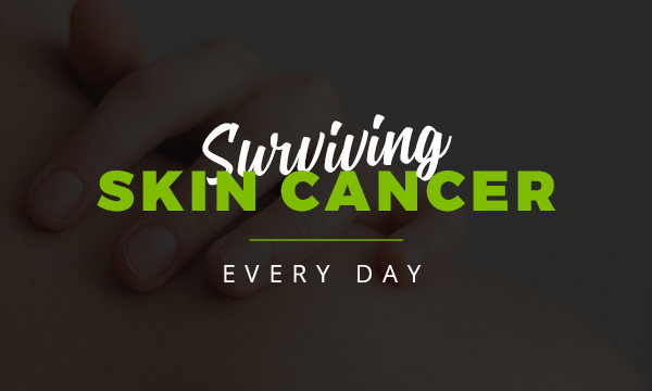 Surviving Skin Cancer - Every Day