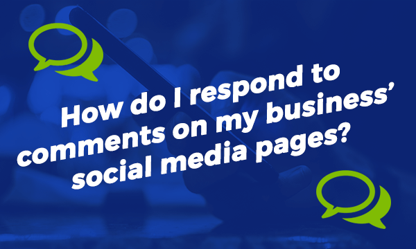 'Say What!'  How Do I  Respond To Comments On My Business' Social Media Pages?