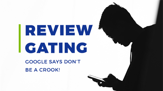 Review Gating - Google Says Don't Be A Crook