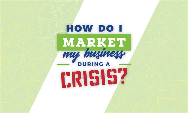 How Do I Market My Business During A Crisis?