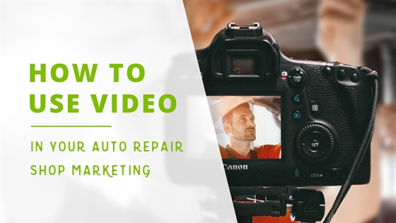 How to Use Video in Your Auto Repair Shop Marketing