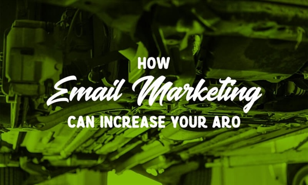 How Email Marketing Can Increase Your Auto Repair Shop's Average Repair Order