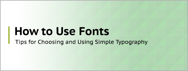 How to Use Fonts - 4 Tips for Choosing and Using Simple Typography
